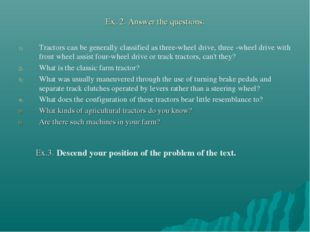 Ex. 2. Answer the questions. Tractors can be generally classified as three-wh